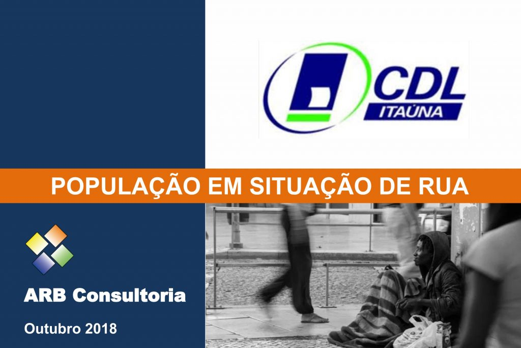 Um estudo sobre População em Situação de Rua de 2018 da CDL e ARB Consultoria
